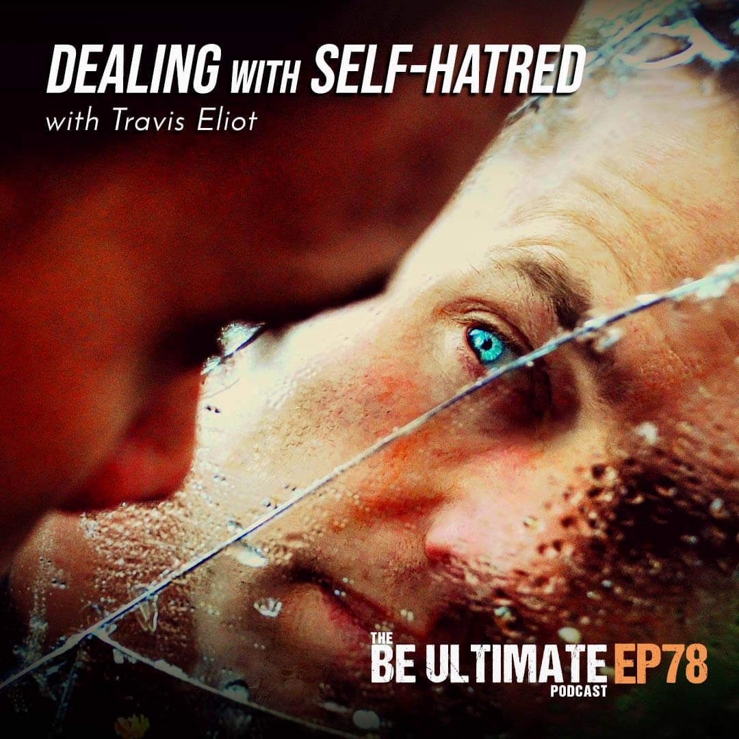 Dealing with SELF-HATRED Podcast Travis Eliot